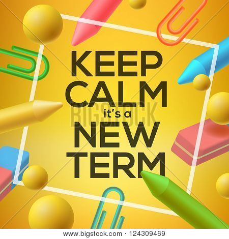 Keep calm it  is a new Term, back to school background, vector illustration.