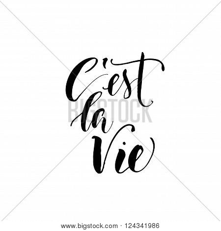 C'est la vie card. It's life in french. Hand drawn lettering background. Ink illustration. Modern brush calligraphy. Isolated on white background. French phrase.
