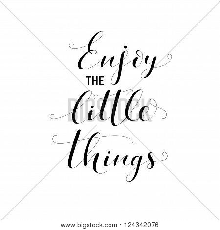 Enjoy the little things phrase. Hand drawn lettring background. Ink illustration. Modern brush calligraphy. Isolated on white background. Positive quote.