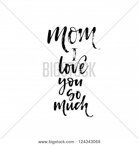 Mom I love you so mush card. Hand drawn mother's day lettering. ink illustration. Typographical background for Mother's day. Typographical background. Lettering for your design.