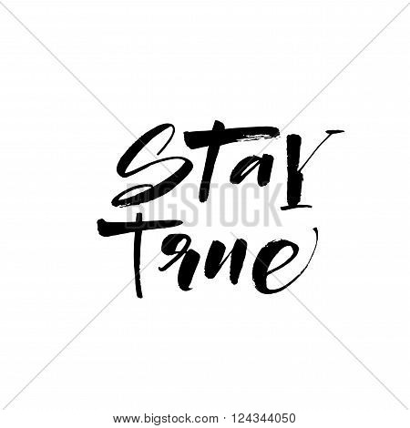 Stay true card. Hand drawn lettering phrase. Ink illustration. Modern brush calligraphy. Isolated on white background. Positive inscription.