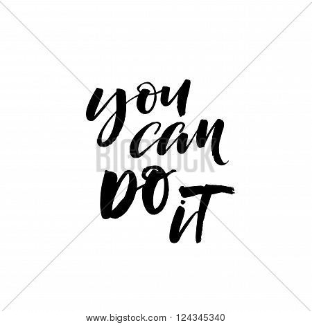 You can do it card. Hand drawn lettering background. Ink illustration. Modern brush calligraphy. Isolated on white background. Motivational quote.