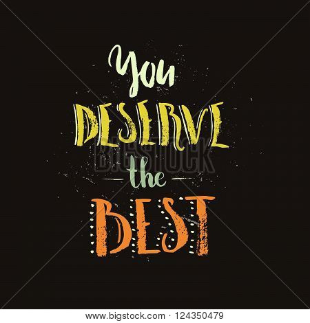 Vintage handdrawn poster You deserve the best. Vector art.
