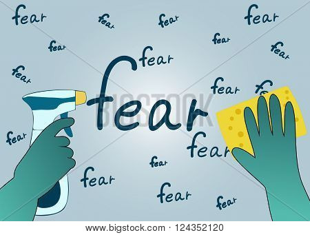 Hands in green gloves with sponge and spray erase the word fear. The concept is to purify the mind from fear. Vector illustration.