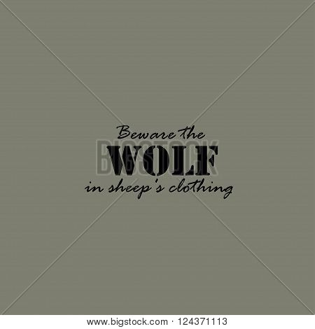 Beware the wolf in sheep's clothing. Text lettering of an inspirational saying.