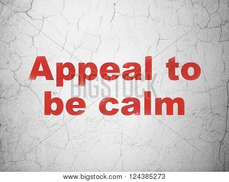 Politics concept: Appeal To Be Calm on wall background