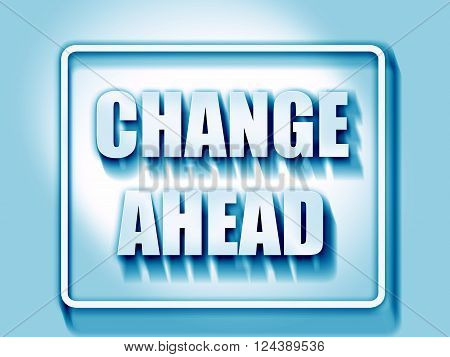 Change ahead sign with some smooth lines and highlights