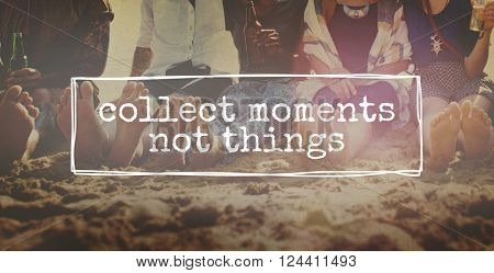 Collect Moments Not Things Adventure Enjoyment Concept