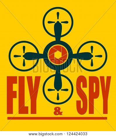 Drone quadrocopter icon. Flat symbol. Vector illustration. Fly and spy text. Aperture symbol