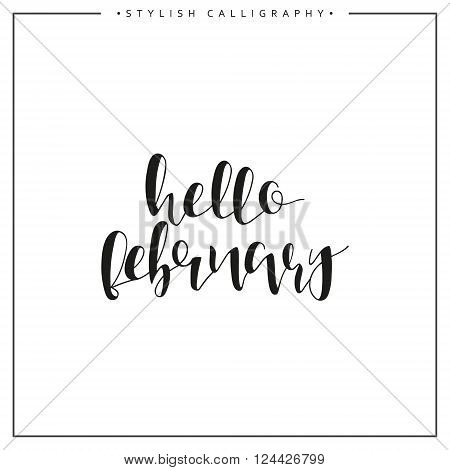 Hello february. Winter. Time of the year. Calligraphy phrase in english handmade. Stylish, modern calligraphic. Elite calligraphy. Quote. Search for design of brochures, posters web design.  Calendar.