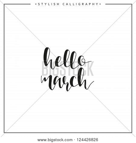 Hello march. Spring. Time of  year. Phrase in english calligraphy handmade. Stylish, modern calligraphic. Elite calligraphy. Quote. Search for design of brochures, posters web design.  The calendar.