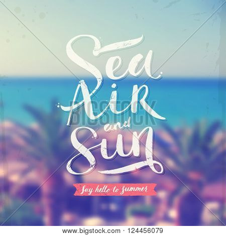 Sea, air and sun - summer hand drawn calligraphy typeface design on a blurred tropical sea background. Vector illustration