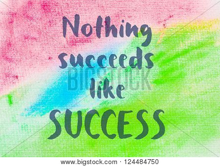 Nothing succeeds like success, Inspirational quote over abstract water color textured background