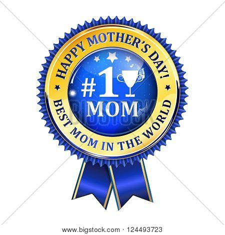 Happy Mother's Day blue shiny award ribbon. Best Mom in the World button, icon, label.