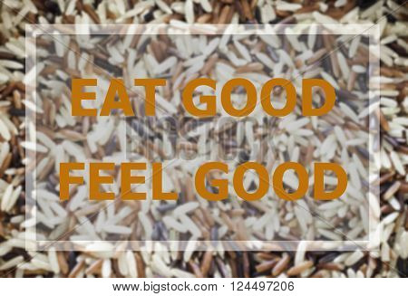 Eat good feel good word inspirational quote on rice background