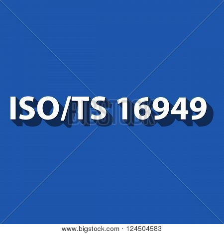 Vector backdrop of TS16949 standard. TS16949 is technical specification aimed at the development of a quality management system