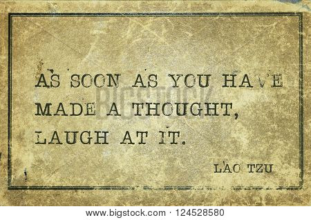 As soon as you have made a thought - ancient Chinese philosopher Lao Tzu quote printed on grunge vintage cardboard