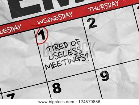 Concept image of a Calendar with the reminder: Tired of Useless Meetings?