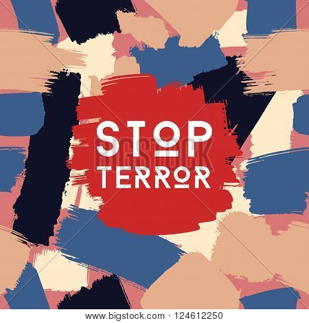 Vector grunge poster template, stop terror, brush spots in aggressive colors, social problem concept