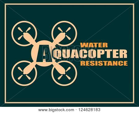 Drone quadrocopter icon. Flat symbol. Vector illustration. Aquacopter water resistance text
