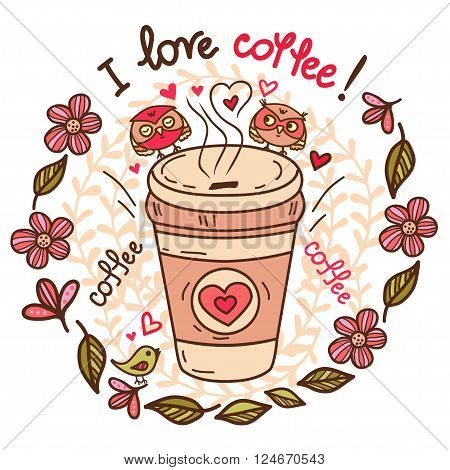 Cute greeting card of cup of coffee and hand-drawn letters - I love coffee. Hand-drawn vector illustration.