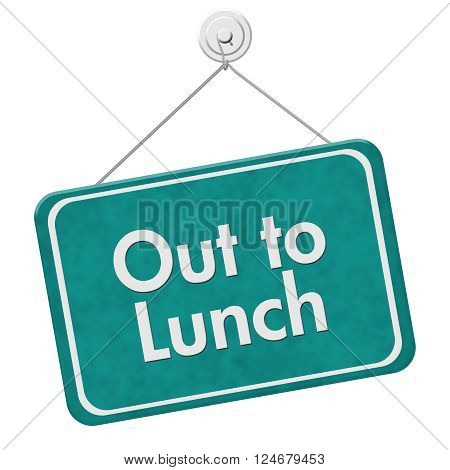 Out to Lunch Sign A teal hanging sign with text Out to Lunch isolated over white