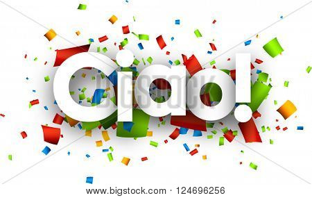 Hello paper background with color confetti, Italian. Vector illustration.