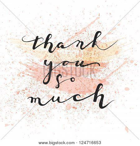Thank you so much handwritten vector illustration. Black text on white background with paint splashes. Vector illustration.