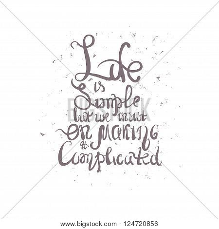 Vector illustration with hand drawn inscription - Life is simple but we insist on making it complicated. Typographic background