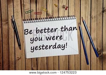Motivational quote.Be better than you were yesterday