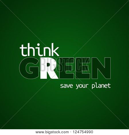 Think green background. Poster design template. Concept of global environmentally friendly earth. Save the planet logo idea. Symbol eco natural growth nature or ecology fresh. Vector Illustration.