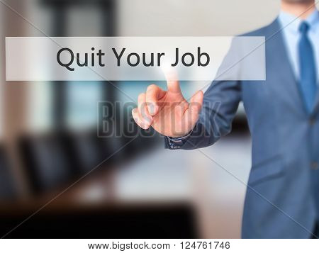 Quit Your Job - Businessman Hand Pressing Button On Touch Screen Interface.