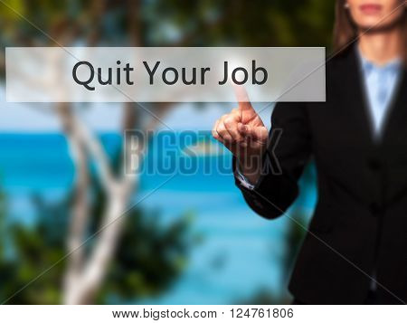 Quit Your Job - Businesswoman Hand Pressing Button On Touch Screen Interface.