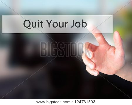 Quit Your Job - Hand Pressing A Button On Blurred Background Concept On Visual Screen.
