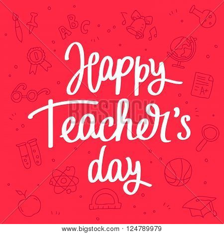 Happy Teacher's Day! Fashionable calligraphy. Excellent gift card. Vector illustration on a red background with school icons. Elements for design