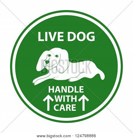 Hand drawn sign Live dog for travelers with dog. Sign for animal cage. Live dog handle with care sign. Special sign for care about shipping animals.