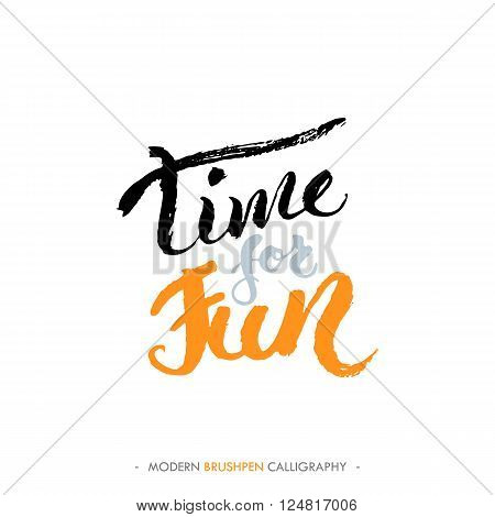 Time for fun motivational hand drawn phrase. Custom hand lettering made by brush. Quote over white background.