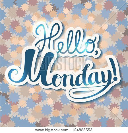 Positive Lettering composition Hello Monday on colored background with flowers