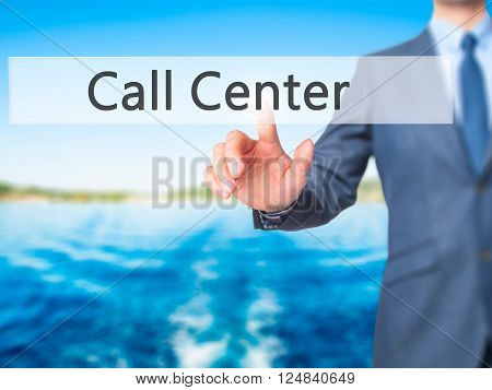 Call Center - Businessman Hand Pressing Button On Touch Screen Interface.