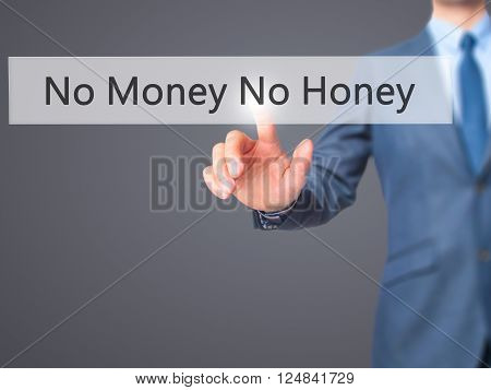 No Money No Honey - Businessman Hand Pressing Button On Touch Screen Interface.