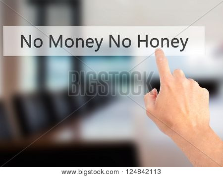 No Money No Honey - Hand Pressing A Button On Blurred Background Concept On Visual Screen.