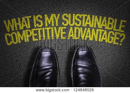 Top View of Business Shoes on the floor with the text: What Is My Sustainable Competitive Advantage?