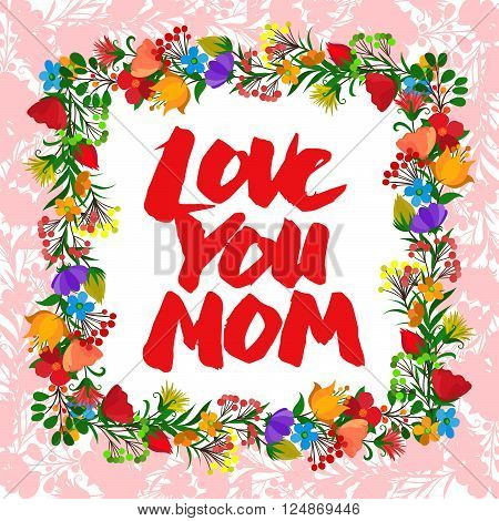 Lettering Love You Mom beautiful greeting card. Bright vector illustration.