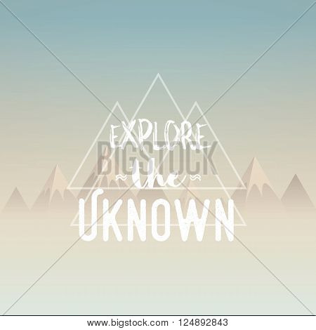 Explore the unknown concept illustration. Polygon mountains landscape in morning haze with retro typography quote. Symbol of adventure, exploration and travelling. Eps10 vector illustration.