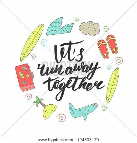 Cute hand drawn postcard with plane luggage wave surf cloud island palm flipflops.Background with lets run away together lettering quote. Card about traveling love friendship relationship
