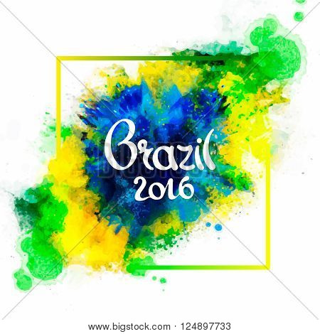 Inscription Brazil 2016 on background watercolor stains,colors of the Brazilian flag, watercolor paints.Vector illustration