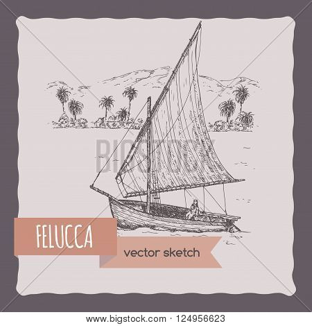 Felucca sail boat vector sketch. Traditional for Egypt, Red Sea and Mediterranean regions. Great for sailing, sport, travel ads and brochures.