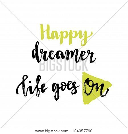 Happy dreamer. Life goes on. Inspirational phrases. Vector illustration with hand lettering for poster or cards