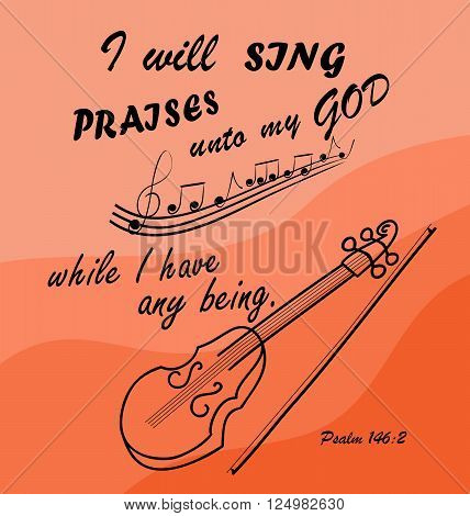 Bible verse I Will sing to God while I am with the violin
