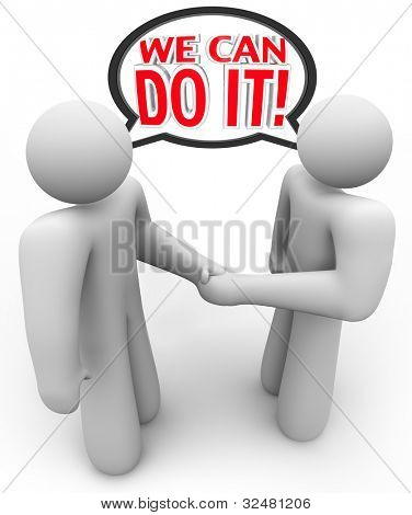 Two people shake hands and say with a speech bubble We Can Do It to represent a deal or agreement that they both believe will be successful